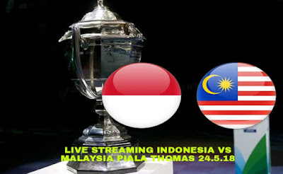 Live Streaming Indonesia vs Malaysia Piala Thomas 24.5.2018