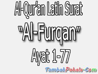 teks latin surat Al-Furqan, Al-Qur'an surat Al-Furqan, teks latin, bacaan surat Al-Furqan