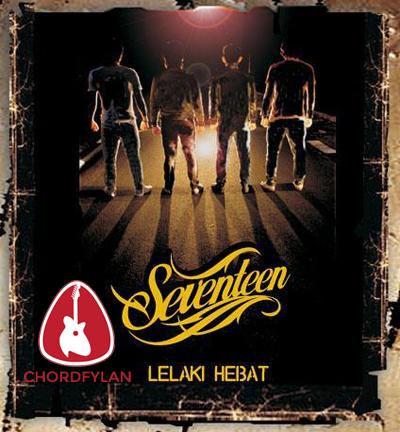 Lirik dan Chord Kunci Gitar Lelaki Hebat - Seventeen