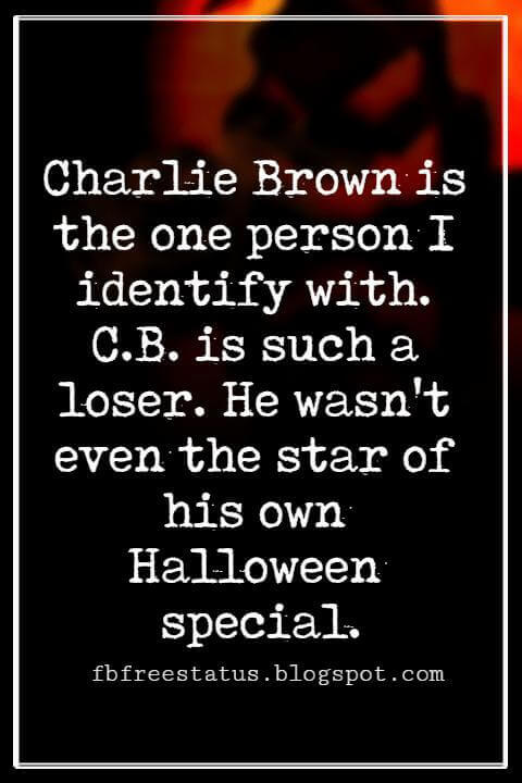 Funny Halloween Quotes, Charlie Brown is the one person I identify with. C.B. is such a loser. He wasn't even the star of his own Halloween special. -Chris Rock