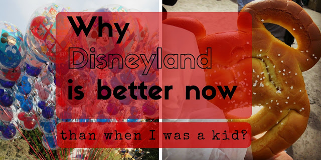 Why Disneyland is Better Now Than It Was When I Was a Kid