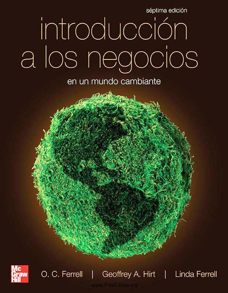 Introducción a los negocios en un mundo cambiante, 7ma Edición – O. C. Ferrell, Geoffrey A. Hirt y Linda Ferrell