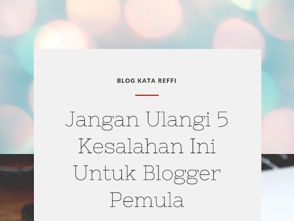Jangan Ulangi 5 Kesalahan Ini Untuk Blogger Pemula