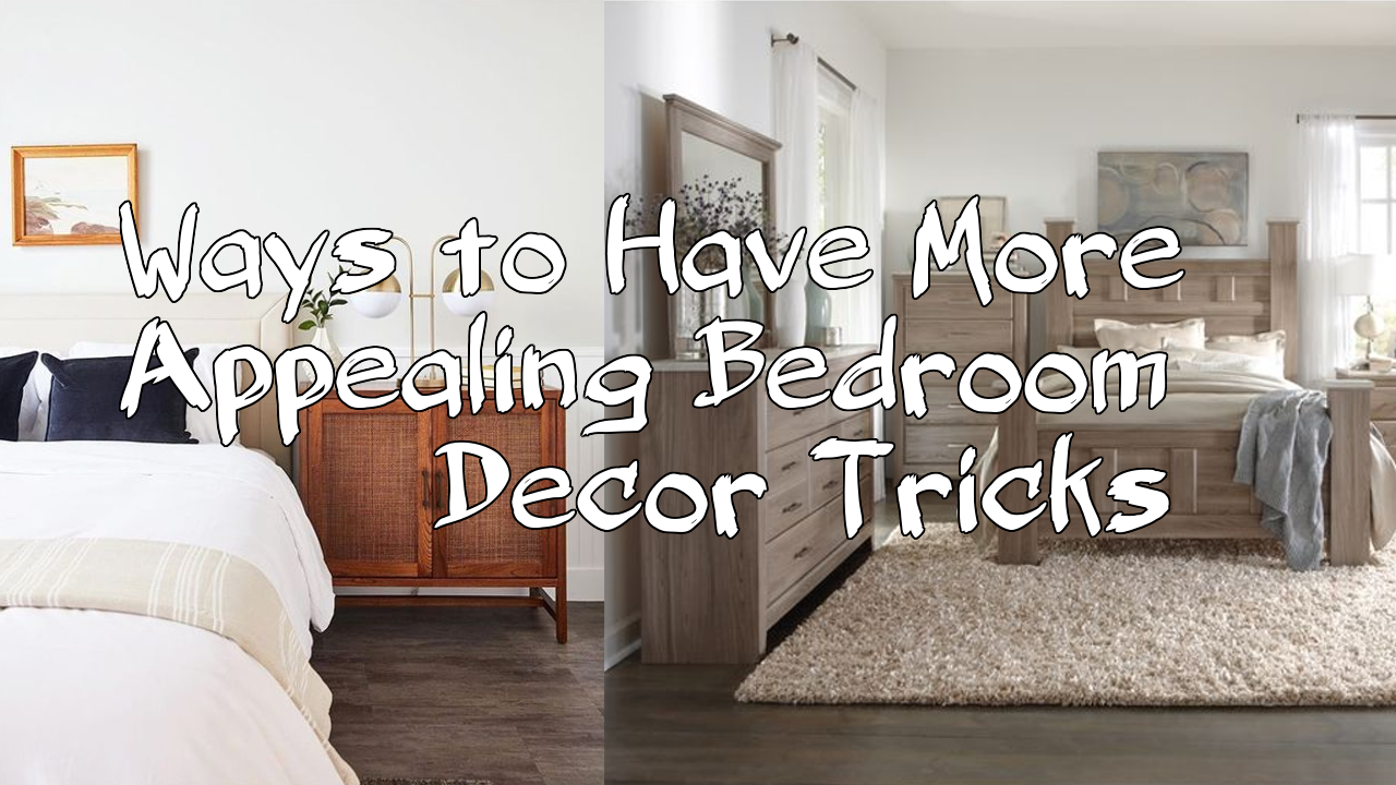 Ways to Have More Appealing Bedroom Decor Tricks