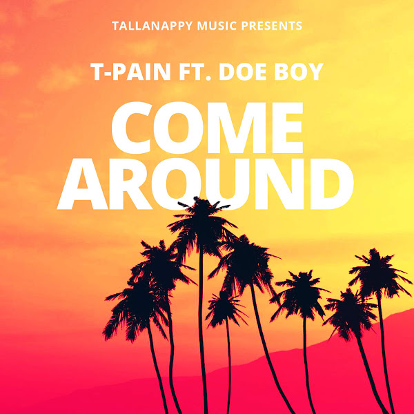 T-Pain - Come Around (feat. Doe Boy) - Single Cover