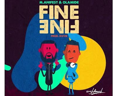 Manifest ft. Olamide – Fine Fine (Prod. By Kuvie)