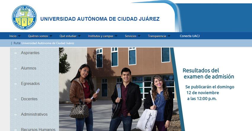 UACJ: Resultados Examen de Admisión 2017 (12 Noviembre) Universidad Autónoma de Ciudad Juárez - www.uacj.mx
