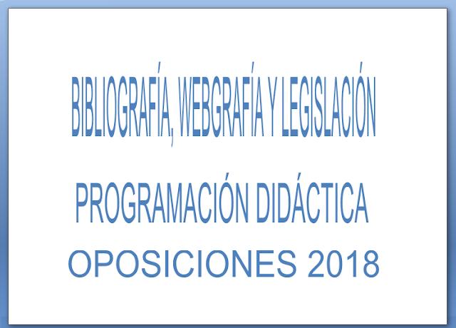 BIBLIOGRAFÍA, WEBGRAFÍA Y LEGISLACIÓN PROGRAMACIÓN DIDÁCTICA OPOSICIONES SECUNDARIA