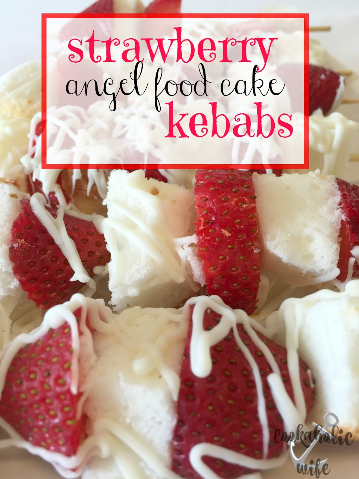 Cookaholic wife strawberry angel food cake kebabs this is a super simple and easy recipe to make they were devoured at my moms and when i made them a second time to take into work the same thing happened forumfinder Image collections