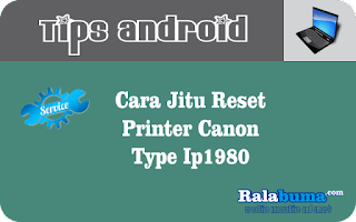 Cara Jitu Reset Printer Canon Type IP1980