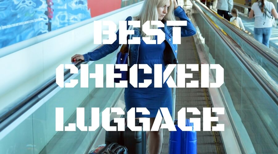 Best Checked Luggage 2017 - Top Picks & Reviews