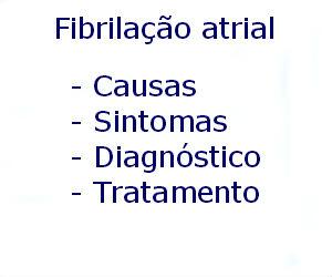 Fibrilação atrial causas sintomas diagnóstico tratamento prevenção riscos complicações