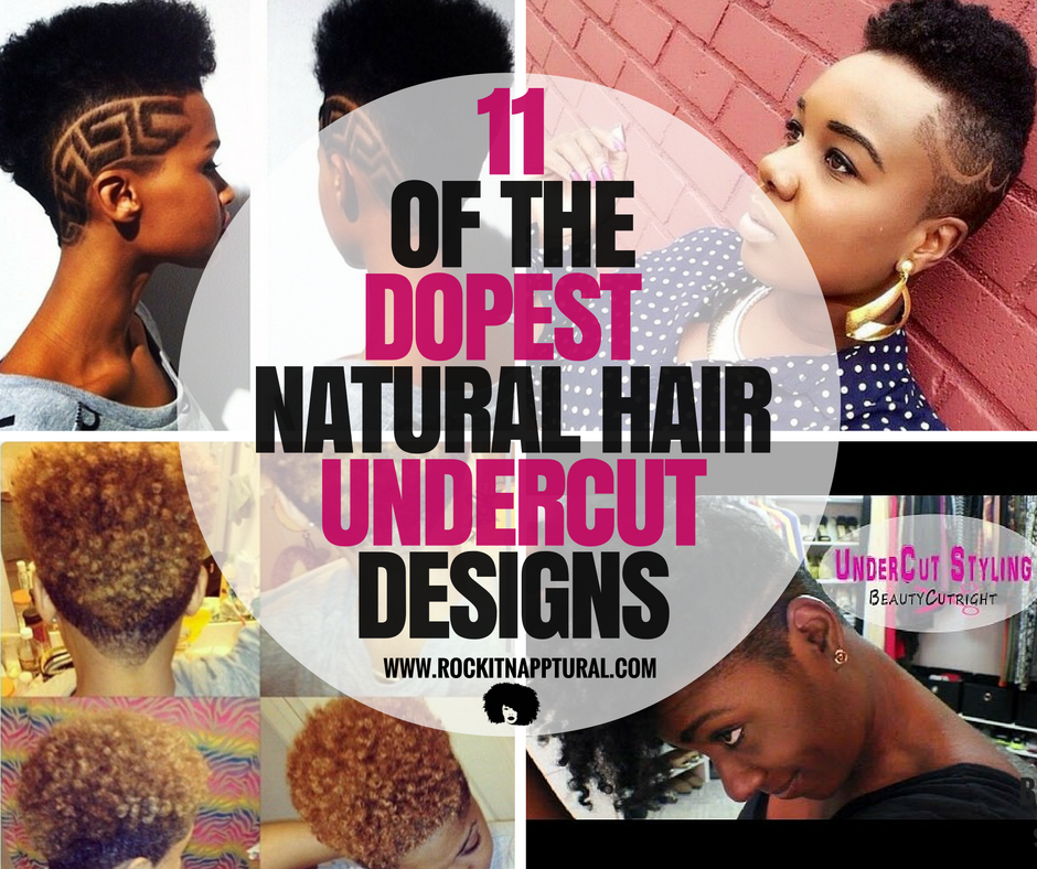 11 Of The Dopest Natural Hair Undercut Styles To Try Asap Rockin
