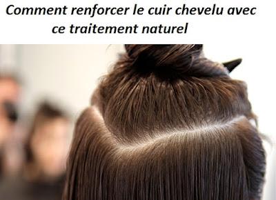Comment renforcer le cuir chevelu avec ce traitement naturel
