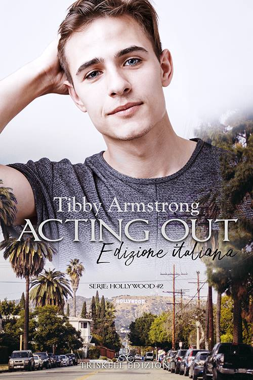 "Libri in uscita: ""Acting out - Edizione italiana"" (Serie Hollywood #2) di Tibby Armstrong"