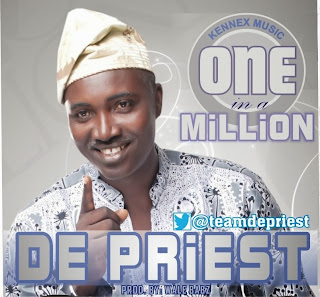 @NAIJAMUSICCITY MUSIC: De Priest (@TeamDePriest) - One in A Million @djdonak @donaktv