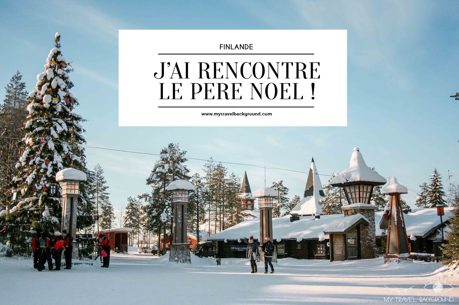 My Travel Background : le jour où j'ai rencontré le Père Noël en Laponie