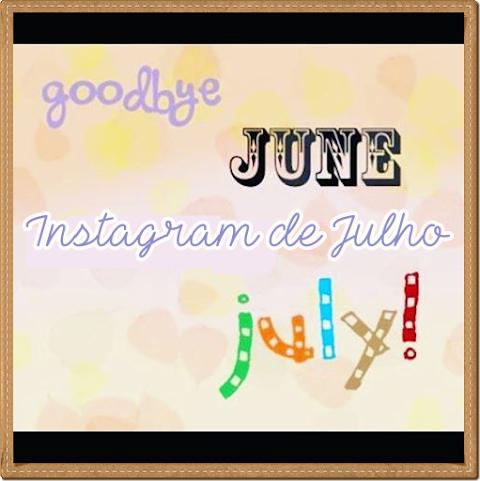 Instagram de Julho: @blogcamilatuan + Estou de volta!