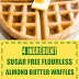Low Carb + Sugar Free Flourless Almond Butter Waffles