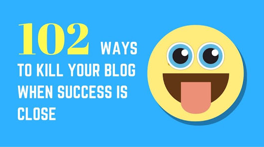 100 Ways to Kill Your Blog When Success is Close
