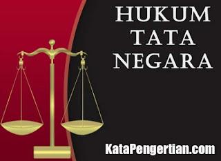 Pengertian Hukum Tata Negara dan Contohnya