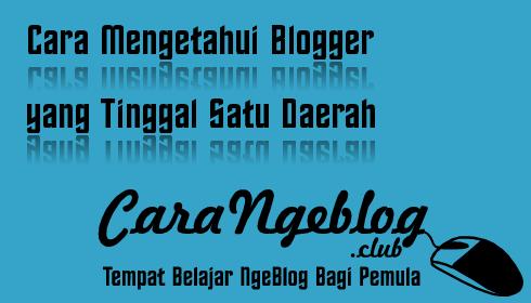 Cara Mengetahui Blogger yang Tinggal Satu Daerah
