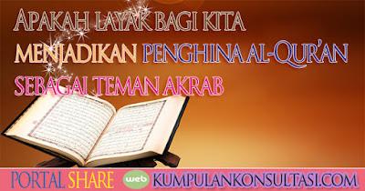 Apakah layak bagi kita menjadikan penghina al-Qur'an sebagai teman akrab