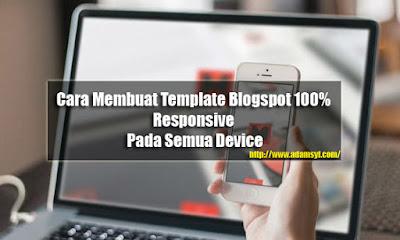 Cara Membuat Template Blogspot 100% Responsive Pada Semua Device