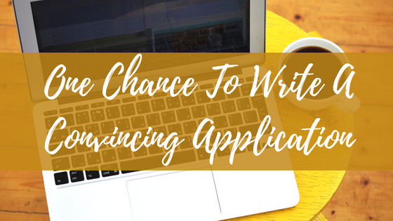 You've Got One Chance To Write A Convincing Application - Don't Screw it Up