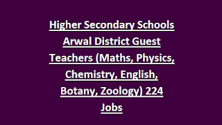 Higher Secondary Schools Arwal District Guest Teachers (Maths, Physics, Chemistry, English, Botany, Zoology) 224 Jobs