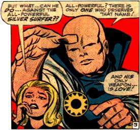 """... khi chết dưới tay của Silver Surfer """"toàn năng"""", Uatu the Watcher đã  nói rằng chỉ có một đấng toàn năng, và:"""" Vũ khí duy nhất của ông ấy...là  tình yêu""""."""