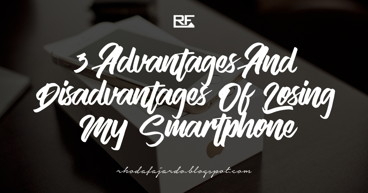 3 Advantages And Disadvantages Of Losing My Smartphone