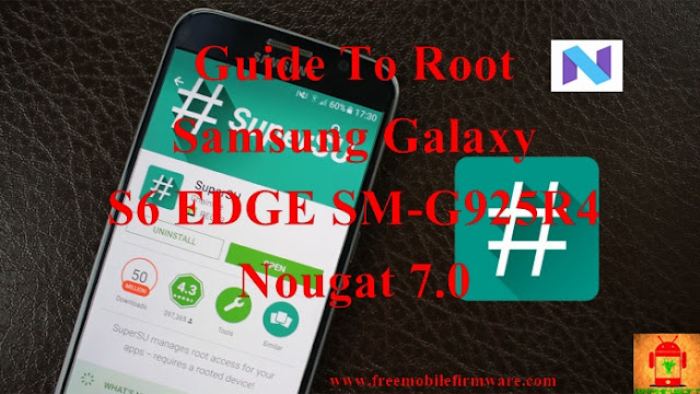 Guide To Root Samsung Galaxy S6 Edge SM-G925R4 Nougat 7.0 Latest Security CF Auto Root Tested method