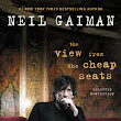Review: The View from the Cheap Seats: Selected Nonfiction by Neil Gaiman