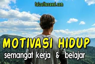 Motivasi hidup agar semangat kerja dan belajar - faizalhusaeni.com - faizal husaeni
