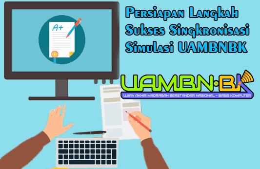 Persiapan Langkah Sukses Singkronisasi Simulasi 2 UAMBNBK 2019