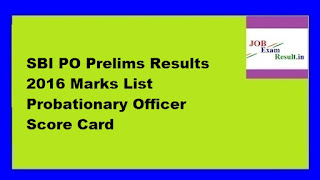 SBI PO Prelims Results 2016 Marks List Probationary Officer Score Card