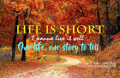 Life is short: Live it well