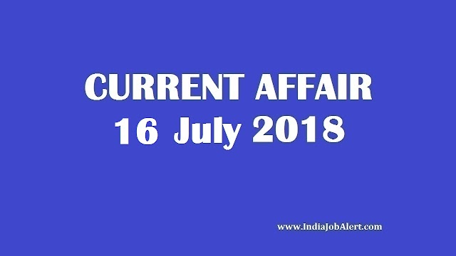 Exam Power : 16 July 2018 Today Current Affairs