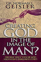 "Book Review: ""Creating God In The Image of Man: The New 'Open' View of God- Neotheism's Dangerous Drift"" by Norman Geisler"