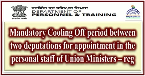 mandatory-cooling-off-period-between-two-deputations-for-apptt-in-personal-staff-reg