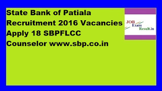 State Bank of Patiala Recruitment 2016 Vacancies Apply 18 SBPFLCC Counselor www.sbp.co.in