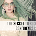 THE SECRET TO SUCCESS: CONFIDENCE IS KEY