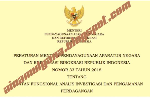 Peraturan Menpan atau Permenpan RB Nomor  PERMENPAN RB NOMOR 33 TAHUN 2018 TENTANG JABATAN FUNGSIONAL ANALIS INVESTIGASI DAN PENGAMANAN PERDAGANGAN