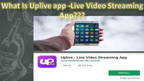 What Is Uplive app -Live Video Streaming App?