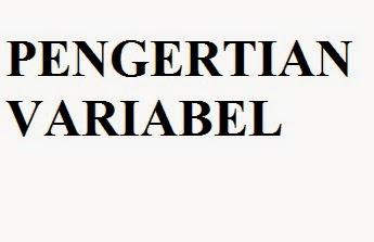 Pengertian Variabel dan Macam Macam Variabel