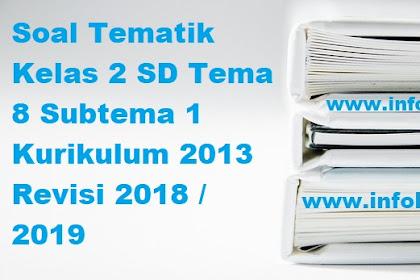 Soal Tematik Kelas 2 SD / MI Tema 8 Subtema 1 Kurikulum 2013 Revisi 2018 / 2019