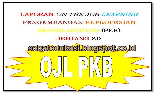 Contoh Laporan On The Job Learning (OJL) PKB Lengkap dengan Lembar Kerja