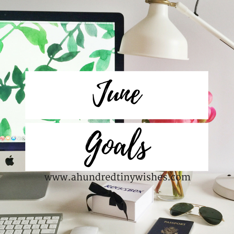 Sharing my June Goals | a hundred tiny wishes