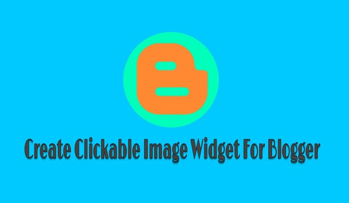 How To Create Clickable Image Widget In Blogger